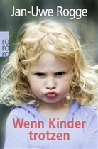 Jan-Uwe Rogge - Wenn Kinder trotzen