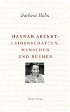Barbara Hahn - Hannah Arendt - Leidenschaften, Menschen und Bücher