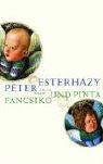 Péter Esterházy - Fancsiko und Pinta