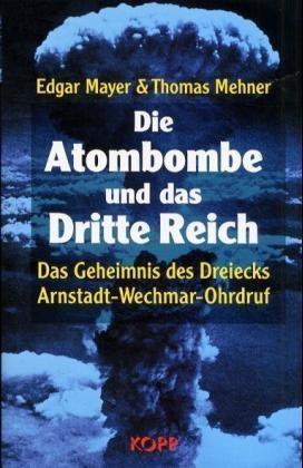 Edgar Mayer, Thomas Mehner - Die Atombombe und das Dritte Reich - Das Geheimnis des Dreiecks Arnstadt - Wechmar - Ohrdruf