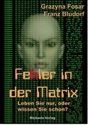 Bludorf, Franz Bludorf,  Fosa, Grazyn Fosar, Grazyna Fosar - Fehler in der Matrix - Leben Sie nur, oder wissen Sie schon?
