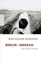 Wolfgang Büscher - Berlin-Moskau