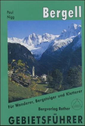 Paul Nigg - Bergell - Gebietsführer für Wanderer, Bergsteiger und Kletterer. Verfasst nach d. Richtlinien  d. UIAA