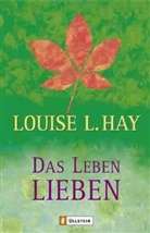 Hay, Louise Hay, Louise L Hay, Louise L. Hay - Das Leben lieben