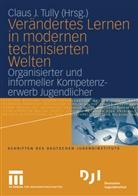Claus J. Tully, Clau J Tully, Claus Tully, Claus J. Tully - Verändertes Lernen in modernen technisierten Welten