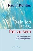 Paul J Kohtes, Paul J. Kohtes - Dein Job ist es, frei zu sein