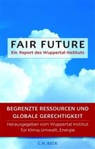 Wolfgang Sachs, Tilman Santarius, Umwelt Wuppertal Institut für Klima, Energi Wuppertal-Institut für Klima Umw - Fair Future. Ein Report des Wuppertal Instituts