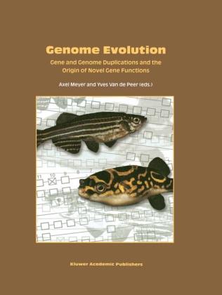 Yves van de Peer, A. Meyer, Axe Meyer, Axel Meyer, Y. Peer, Y. van de Peer... - Genome Evolution - Gene and Genome Duplications and the Origin of Novel Gene Functions
