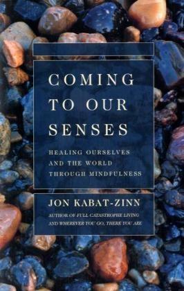 Kabat-Zinn, Jon Kabat-Zinn - Coming to Our Senses - Healing Ourselves And the World Through Mindfulness