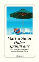 Martin Suter - Huber spannt aus