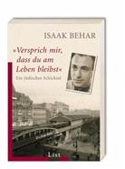BEHAR, Isaak Behar - 'Versprich mir, dass du am Leben bleibst'