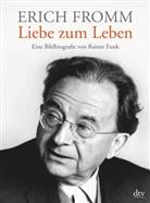 Rainer Funk - Erich Fromm - Liebe zum Leben