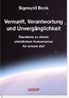 Sigmund Bonk - Vernunft, Verantwortung und Unvergänglichkeit