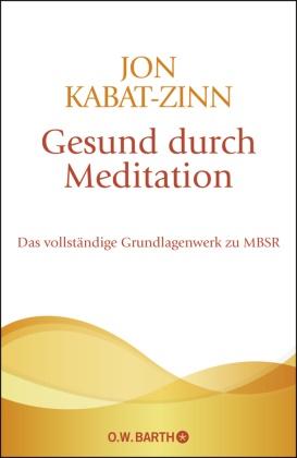 Kabat-Zinn, Jon Kabat-Zinn - Gesund durch Meditation - Das vollständige Grundlagenwerk zu MBSR