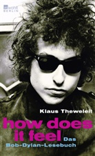Bob Dylan, Klaus Theweleit, Klau Theweleit, Klaus Theweleit - Bob Dylan - How does it feel