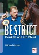 Michael Geitner - Be strict - Denken wie ein Pferd; .