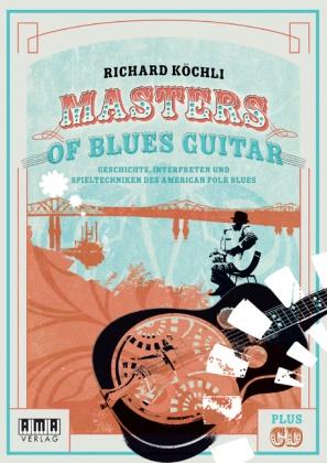 Richard Köchli - Masters of Blues Guitar, m. Audio-CD - Geschichte, Interpreten und Spieltechniken des American Folk Blues