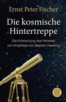 Ernst P. Fischer - Die kosmische Hintertreppe