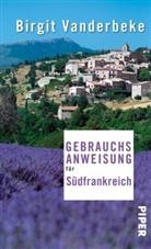 Birgit Vanderbeke - Gebrauchsanweisung für Südfrankreich