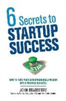 John Bradberry - 6 Secrets to Startup Success: How to Turn Your Entrepreneurial