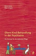 Doris Arens, Ellen Görgen - Eltern-Kind-Behandlung in der Psychiatrie