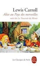L. Carroll, Lewis Carroll, Carroll-l, John Tenniel, Laurent Bury, Lewis Carroll - Les aventures d'Alice au pays des merveilles; Suivi de La traversée du miroir et ce qu'Alice trouva de l'autre côté