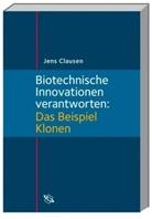Jens Clausen, Jen Clausen, Jens Clausen - Biotechnische Innovationen verantworten: Das Beispiel Klonen