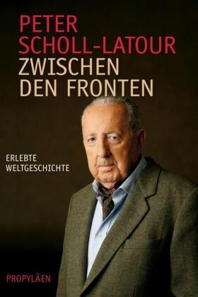 Scholl-Latour, Peter Scholl-Latour - Zwischen den Fronten - Erlebte Weltgeschichte