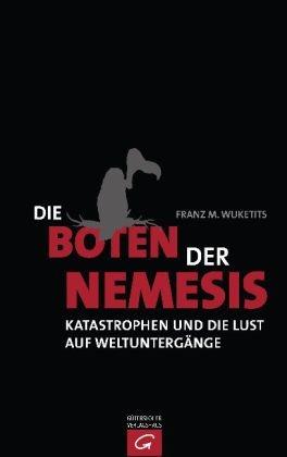 Franz M Wuketits, Franz M. Wuketits - Die Boten der Nemesis - Katastrophen und die Lust auf Weltuntergänge