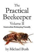 Michael Bush - The Practical Beekeeper Volume II Intermediate Beekeeping Naturally