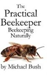 Michael Bush - The Practical Beekeeper