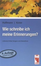 Engels, Huffman, Johann-Friedrich Huffmann, Kiste, Cornelie Kister, Johan Friedrich Huffmann... - Wie schreibe ich meine Erinnerungen?