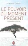 Eckhart Tolle - Le pouvoir du moment présent : guide d'éveil spirituel