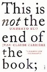 Carrièr, Jean-Claude Carriere, Jean-Claud Carrière, Jean-Claude Carrière, Ec, Umbert Eco... - This Is Not the End of the Book