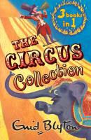 Enid Blyton - The Circus Collection - Mr Galliano's Circus. Circus Days Again. Come to the Circus