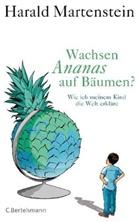 Harald Martenstein, Jörn Kaspuhl - Wachsen Ananas auf Bäumen?