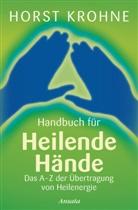 Horst Krohne - Handbuch für heilende Hände