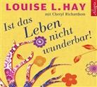 Louis Hay, Louise Hay, Louise L. Hay, Charles Scott Richardson, Cheryl Richardson, Susanne Aernecke... - Ist das Leben nicht wunderbar!, 3 Audio-CDs (Hörbuch)