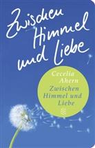 Cecelia Ahern - Zwischen Himmel und Liebe