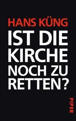 Hans Küng - Ist die Kirche noch zu retten?