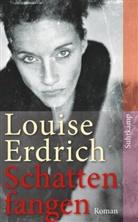 Louise Erdrich - Schattenfangen