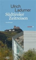 Ulrich Ladurner - Südtiroler Zeitreisen