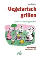 Renate Alf, Jutta Grimm, Renate Alf, Renate Ill. v. Alf - Vegetarisch grillen