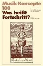Heinz-Klaus Metzger, Rainer Riehn, Ulrich Tadday - Musik-Konzepte, Neue Folge - Bd.100: Was heißt Fortschritt?
