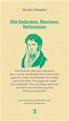 Nicolas Chamfort, Ulrich Kunzmann - Alle Gedanken, Maximen, Reflexionen