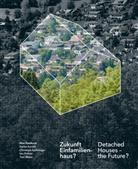 Max Bosshard, Heinrich Helfenstein, Institut Urban Landscape, Stefan Kurath, Chris Luchsinger, Christoph Luchsinger... - Zukunft Einfamilienhaus?. Detached Houses - the Future?