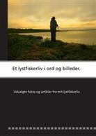 Bo Troelsen - Et lystfiskerliv i ord og billeder