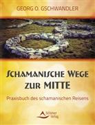 Georg O Gschwandler, Georg O. Gschwandler - Schamanische Wege zur Mitte