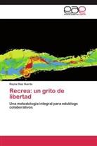 Reyna Díaz Huerta - Recrea: un grito de libertad