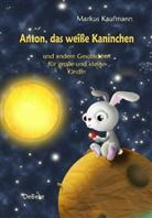 Markus Kaufmann - Anton, das weiße Kaninchen